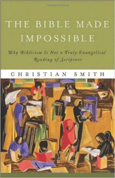 The Bible Made Impossible: Why Biblicism Is Not a Truly Evangelical Reading of…