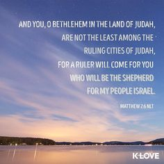 ENCOURAGING WORD via @kloveradio  But you Bethlehem in the land of Judah Are not the least among the rulers of Judah; For out of you shall come a Ruler Who will shepherd My people Israel.  Matthew 2:6 NKJV  http://ift.tt/1H6hyQe  Facebook/smpsocialmediamarketing  Twitter @smpsocialmedia