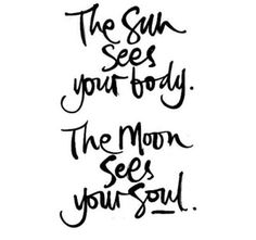 The sun sees your body. The moon sees your soul. #blackandwhite #typography #quotes