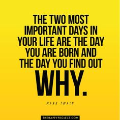 What's your WHY?   Finding your WHY is vital. Knowing your purpose and pursuing your passion will lead to a much more meaningful and happier life.