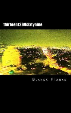 thirteen 1369 sixtynine by Blankk Frankk. $3.85. Publisher: whiskey delta publishing; Original edition (December 21, 2012). 304 pages