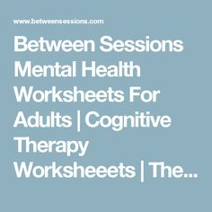 Between Sessions Mental Health Worksheets For Adults | Cognitive Therapy Worksheeets | Therapy Resources - Between Sessions Mental Health Therapy, Mental Health Counseling, Mental Health Resources, Mental Health Awareness, Counseling Psychology, Psychology Facts, Trauma Therapy, Therapy Tools, Cognitive Behavioral Therapy