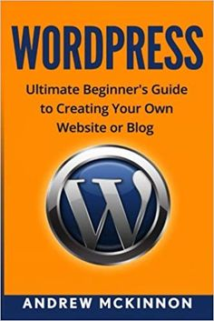 Wordpress: Ultimate Beginner's Guide to Creating Your Own Website or Blog: Andrew Mckinnon: 9781515252474: Amazon.com: Books Wordpress Help, Create Your Own Website, Ebooks, How To Make, Blog, Wisdom, Amazon, Amazons, Riding Habit