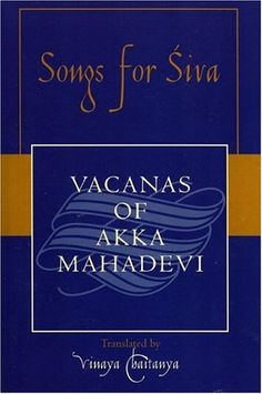 Songs for Siva: Vacanas of Akka Mahadevi (Sacred Literatu…