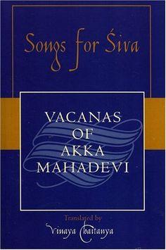 Songs for Siva: Vacanas of Akka Mahadevi (Sacred Literatu…