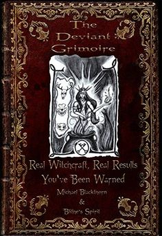 The Deviant Grimoire: Real Witchcraft, Real Results, You've Been Warned, http://www.amazon.com/dp/B00WYR82A2/ref=cm_sw_r_pi_awdm_4Fgrvb08GNDZK