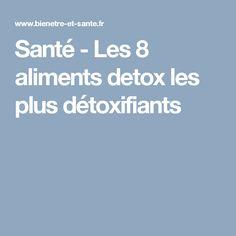 Santé - Les 8 aliments detox les plus détoxifiants