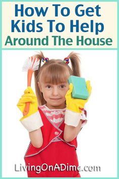 How to Get Kids to Help Around the House