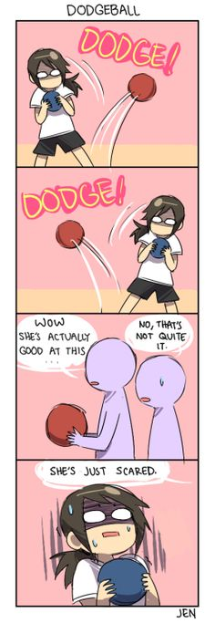 Heh. I'm good at dodgeball only because I can dodge.... Every time I try to throw I get out. EVERY TIME.