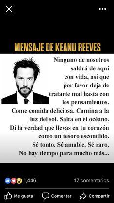 Keanu Reeves - frases - tratarte bien y ser tú #superacionmotivacion #frasespositivas Motivational Words, Inspirational Quotes, Keanu Reeves Quotes, Strong Women Quotes, Real Life Quotes, Writing Quotes, Spanish Quotes, People Quotes, Amazing Quotes