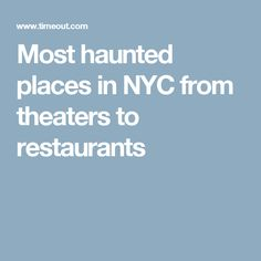 Most haunted places in NYC from theaters to restaurants
