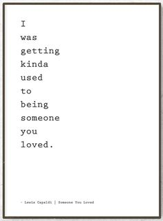 Lewis Capaldi / Someone you loved quote / poster / print / song lyrics poster / gift ideas / home decor / I was getting kinda used to . - logo design - First Logo Love Song Quotes, Song Lyric Quotes, Music Quotes, Funny Quotes, Quotes From Songs, Sad Song Lyrics, Song Lyrics Wallpaper, Music Lyrics, Amor Musical
