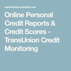 Online Personal Credit Reports & Credit Scores - TransUnion Credit Monitoring