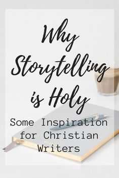 Some Inspiration for Christian Writers, Why Storytelling is Holy