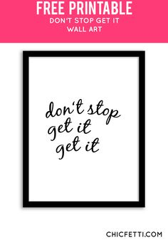Free Printable Don't Stop Get It Art from @chicfetti - easy wall art diy