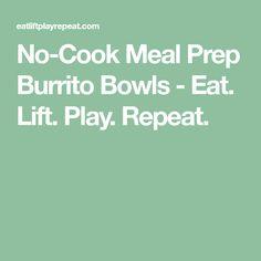 No-Cook Meal Prep Burrito Bowls - Eat. Lift. Play. Repeat.