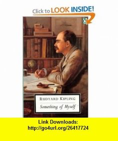 Something of Myself For My Friends Known and Unknown (Penguin Twentieth-Century Clas) (9780140185034) Rudyard Kipling, Robert Hampson, Richard Holmes , ISBN-10: 0140185038  , ISBN-13: 978-0140185034 ,  , tutorials , pdf , ebook , torrent , downloads , rapidshare , filesonic , hotfile , megaupload , fileserve