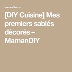 [DIY Cuisine] Mes premiers sablés décorés – MamanDIY