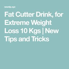 Fat Cutter Drink, for Extreme Weight Loss 10 Kgs | New Tips and Tricks