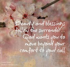 Beauty and blessings follow the surrender..