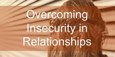 Overcoming Insecurity in Relationships www.amplifyhappinessnow.com #jealousy #insecure #relationships