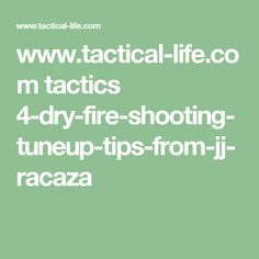 www.tactical-life.com tactics 4-dry-fire-shooting-tuneup-tips-from-jj-racaza