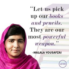Malala is a fearless activist for girls education, and one of this years' Nobel Peace Prize winners.