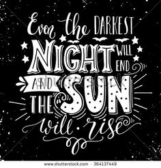 Even the darkest night will end and the sun will shine. Hand lettering. Inspirational quote. This illustration can be used as a print on t-shirts and bags, stationary or as a poster.