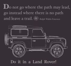 Where ever you want, when ever you want, and for any reason you may have...Do it in a Land Rover
