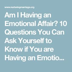 Am I Having an Emotional Affair? 10 Questions You Can Ask Yourself to Know if You are Having an Emotional Affair - NURTURING MARRIAGE