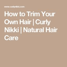 How to Trim Your Own Hair | Curly Nikki | Natural Hair Care