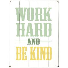 """sometimes these really are just the words i need even though """"work hard"""" sometimes bugs me since that's what i always do. i like the added piece of """"be kind."""""""