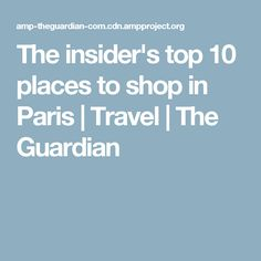The insider's top 10 places to shop in Paris   Travel   The Guardian