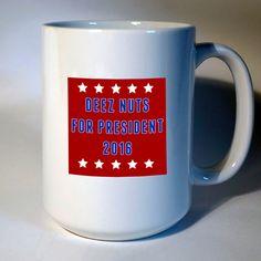 Deez Nuts for President 2016 Campaign Democrat Republican Libertarian Funny Pun Coffee Mug 15 oz. by WTFCompany on Etsy https://www.etsy.com/listing/286876103/deez-nuts-for-president-2016-campaign
