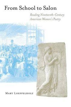 Amazon.com: From School to Salon: Reading Nineteenth-Century American Women's Poetry (9780691049403): Mary Loeffelholz: Books