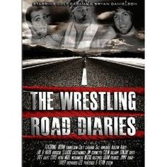 Watch Wrestling Road Diaries Three independent wrestlers (Colt Cabana, Sal Rinauro and Bryan Danielson) document their trials and tribulations whilst travelling across America.