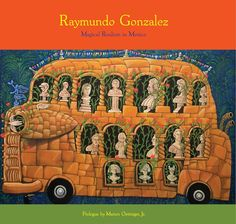 """A new book by the San Antonio publisher Material Media, edited by Elizabeth Cauthorn, focuses on the work of Mexican artist Raymundo Gonzalez. It is titled """"Raymundo Gonzalez: Magical Realism ..."""