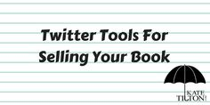 Twitter Tools For Selling Your Book | Kate Tilton, Connecting Authors & Readers
