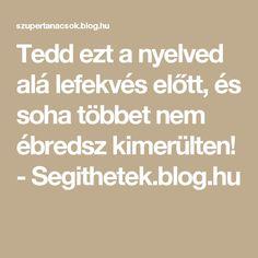Tedd ezt a nyelved alá lefekvés előtt, és soha többet nem ébredsz kimerülten! - Segithetek.blog.hu
