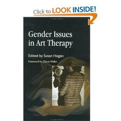 Gender Issues in Ar Therapy: Susan Hogan  Art therapy enables the client and therapist to explore issues that may ordinarily be beyond words; one such issue is the complexity of gender, which can be a subject of therapy in a myriad range of ways.