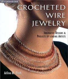 """Crocheted Wire Jewelry: Innovative Designs & Projects by Leading Artists"""