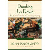 Dumbing Us Down: The Hidden Curriculum of Compulsory Schooling, 10th Anniversary Edition (Paperback)By John Taylor Gatto