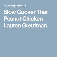 Slow Cooker Thai Peanut Chicken - Lauren Greutman
