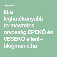 Itt a leghatékonyabb természetes orvosság EPEKŐ és VESEKŐ ellen! – blogmania.hu