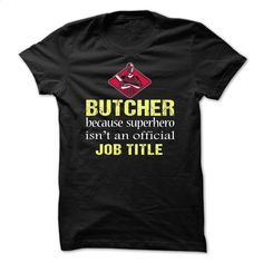 Butcher because superhero isnt an official Job Title T Shirt, Hoodie, Sweatshirts - shirt dress #hoodie #T-Shirts