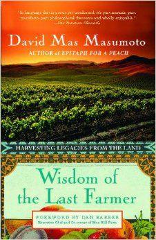 David Mas Masumoto: Wisdom of the Last Farmer: Harvesting Legacies from the Land