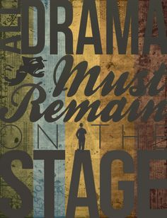 By Emma Ralph. All Drama Must Remain On The Stage. With Charlie Chaplin silhouette.