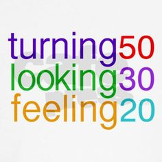 Not sure I look 30...but am feeling the 20!   (can I change the ing to past tense :-)