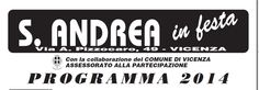 S. Andrea in Festa - Saint Andrew Festival Through Sept. 7, 2014, in Vicenza, Saint Andrea District, Via Pizzocarro 49; food booths feature bigoli, gnocchi, grilled meat, goulash and trout; art exhibits and charity raffle; live music and dancing nightly at 8:45 p.m.