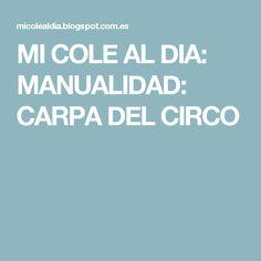 MI COLE AL DIA: MANUALIDAD: CARPA DEL CIRCO